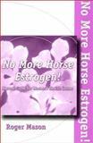 No More Horse Estrogen, Mason Roger, 1884820654
