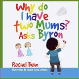 Why Do I Have Two Mums? Asks Byron, Rachel Behn, 1493520652