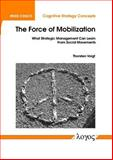 The Force of Mobilization : What Strategic Management Can Learn from Social Movements, Voigt, Thorsten, 3832510656