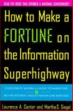How to Make a Fortune on the Information Superhighway : Everyone's Guerrilla Guide to Marketing on the Internet and Other On-Line Services, Canter, Laurence A. and Siegel, Martha S., 0062720651
