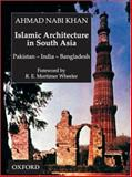 Islamic Architecture in South Asia : Pakistan-India-Bangledesh, Khan, Ahmad Nabi, 0195790650
