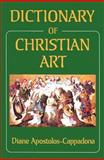 Dictionary of Christian Art, Diane Apostolos-Cappadona, 0826410650