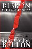 Ribbon of Darkness, Julie Bellon, 1463670656