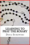 Learning to Pray the Rosary, Doug Sumowski, 1500420654