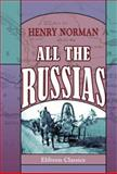 All the Russias : Travels and Studies in Contemporary European Russia, Finland, Siberia, the Caucasus, and Central Asia, Norman, Henry, 1402160666