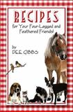 Recipes for Your Four-Legged and Feathered Friends!, Dee Gibbs, 142418066X