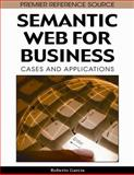 Semantic Web for Business : Cases and Applications, Garcia, Roberto, 1605660663