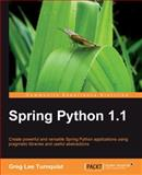 Spring Python 1. 1 : Create powerful and versatile Spring Python applications using pragmatic libraries and useful Abstractions, Turnquist, Greg Lee, 1849510660