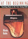 At the Beginning : Teaching Piano to the Very Young Child, Rabin, Rhoda, 0028720660