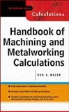 Handbook of Machining and Metalworking Calculations, Walsh, Ronald A., 0071360662