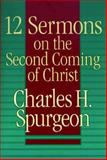 12 Sermons on the Second Coming of Christ, Spurgeon, Charles H., 0801080665