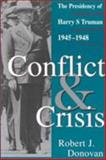 Conflict and Crisis : The Presidency of Harry S. Truman, 1945-1948, Donovan, Robert J., 082621066X
