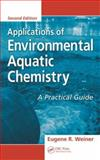 Applications of Environmental Aquatic Chemistry : A Practical Guide, Weiner, Eugene R., 0849390664