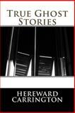True Ghost Stories, Hereward Carrington, 1495220664
