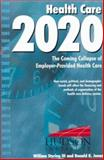 Health Care 2020 : The Coming Collaspe of Employer-Provided Health Care, Styring, William, III and Jonas, Donald K., 1558130667