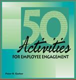 50 Activities for Employee Engagement, Garber, Peter, 1599960664
