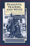 Peasants, Traders, and Wives : Shona Women in the History of Zimbabwe, 1870-1939, Schmidt, Elizabeth, 0435080660