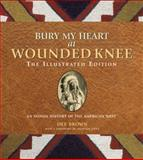 Bury My Heart at Wounded Knee, Dee Alexander Brown, 1402760663