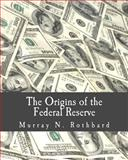 The Origins of the Federal Reserve, Murray Rothbard, 1479300667