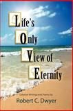 Life's Only View of Eternity, Robert C. Dwyer, 161493066X