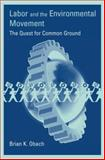 Labor and the Environmental Movement : The Quest for Common Ground, Obach, Brian K., 0262650665