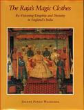 The Raja's Magic Clothes : Re-Visioning Kingship and Divinity in England's India, Waghorne, Joanne Punzo, 0271010665