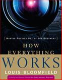 How Everything Works : Making Physics Out of the Ordinary, Bloomfield, Louis A. and Bloomfield, Louis, 0470170662