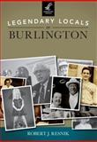 Legendary Locals of Burlington, Vermont, Robert J. Resnik, 1467100668