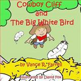 Cowboy Cliff and the Big White Bird, Vance Farrell, 1493530666