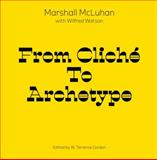 From Cliché to Archetype, Marshall McLuhan and Wilfred Watson, 1584230665