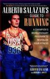 Alberto Salazar's Guide to Running, Salazar, Alberto, 0071400664