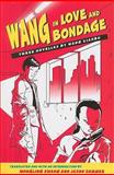 Wang in Love and Bondage : Three Novellas by Wang Xiaobo, Xiaobo, Wang and Zhang, Hongling, 0791470660