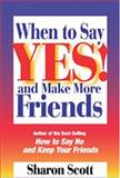 When to Say Yes and Make More Friends, Scott, Sharon, 0874250668
