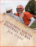 Coaching Youth Football to Win, Jim Oddo, 1478150661