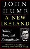 A New Ireland : Politics, Peace and Reconciliation, Hume, John, 1570980667
