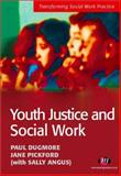Youth Justice and Social Work, Angus, Sally and Dugmore, Paul, 184445066X