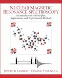 Nuclear Magnetic Resonance Spectroscopy : An Introduction to Principles, Applications, and Experimental Methods, Lambert, Joseph B. and Mazzola, Eugene P., 0130890669