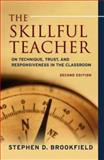 The Skillful Teacher : On Technique, Trust, and Responsiveness in the Classroom, Brookfield, Stephen D., 0787980668