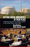 Putting Social Movements in Their Place : Explaining Opposition to Energy Projects in the United States, 2000-2005, McAdam, Doug and Boudet, Hilary, 1107020662