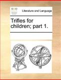 Trifles for Children; Part, See Notes Multiple Contributors, 1170080669