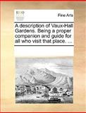 A Description of Vaux-Hall Gardens Being a Proper Companion and Guide for All Who Visit That Place, See Notes Multiple Contributors, 1170220665