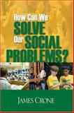 How Can We Solve Our Social Problems?, Crone, James, 1412940664