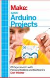 Basic Arduino Projects : 26 Experiments with Microcontrollers and Electronics, Wilcher, Don, 1449360661
