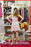 Mommy's Dirty Little Secrets, Carey Erichson, 1463670664