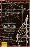 Correspondence of John Wallis, 1616-1703, Beeley, Philip and Scriba, Christoph J., 0198510667