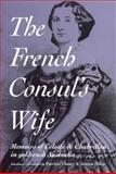 The French Consul's Wife : Memoirs of Celeste de Chabrillan in Gold-Rush Australia, Chabrillan, Celeste de, 0522850669