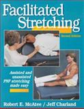 Facilitated Stretching : Assisted and Unassisted PNF Stretching Made Easy, McAtee, Robert E., 0736000666