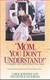 Mom, You Don't Understand, Carol Koffinke and Julie Jordan, 0925190667