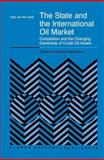 The State and the International Oil Market : Competition and the Changing Ownership of Crude Oil Assets, Linde, C. van der, 1461370663
