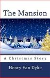 The Mansion: a Christmas Story, Henry Van Dyke, 1492200662